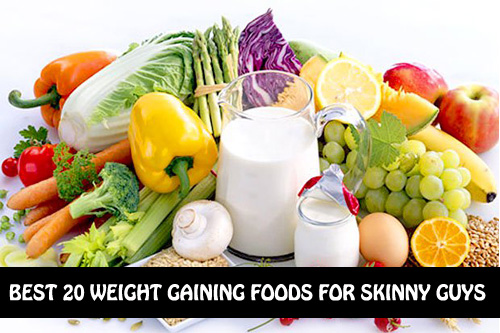 Top 20 Weight Gaining Foods For Skinny Guys